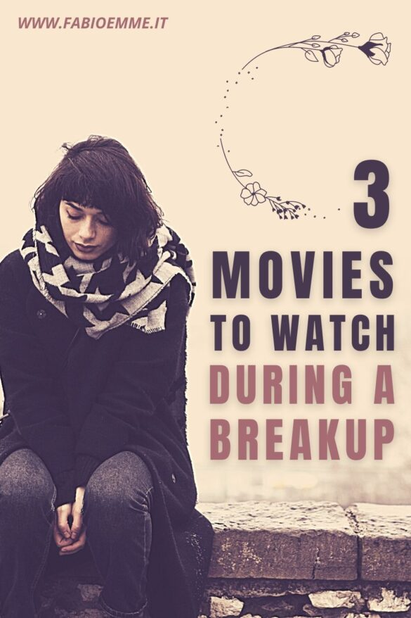 3 Movies to Watch during a breakup