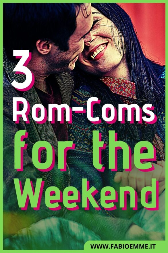 3 Rom-Coms for the Weekend