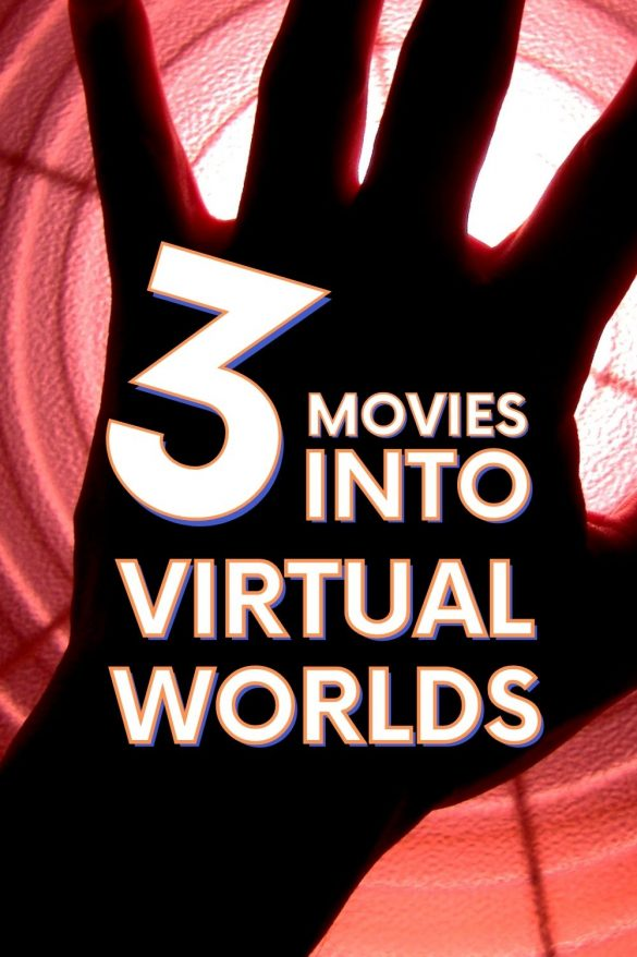 The real world can be disappointing and depressing at times, so why not try a virtual one? 3 Movies into Virtual Worlds to watch. #MOVIES