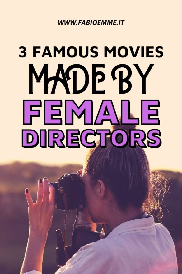 3 Famous Movies made by Female Directors, breaking an always men's reserved world and then acclaimed by the worldwide public. #MOVIES