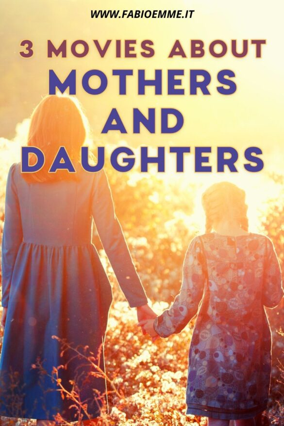 3 Movies about Mothers and Daughters