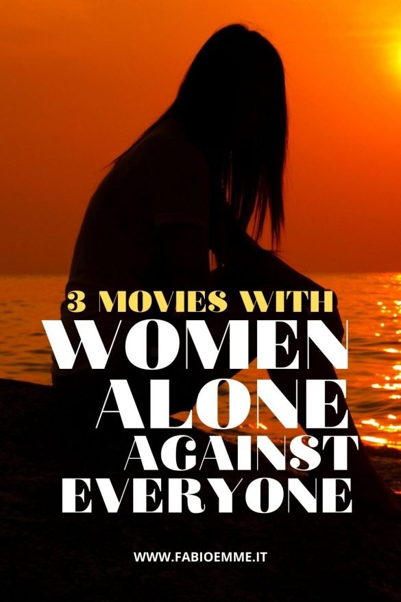 Three movies with women alone against everyone, three occasions to discover the unexpected hidden female strength. #MOVIES